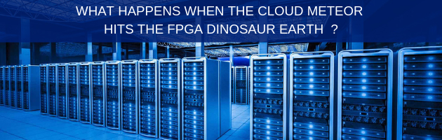 What happens when the cloud meteorite hits the FPGA dinosaur earth?