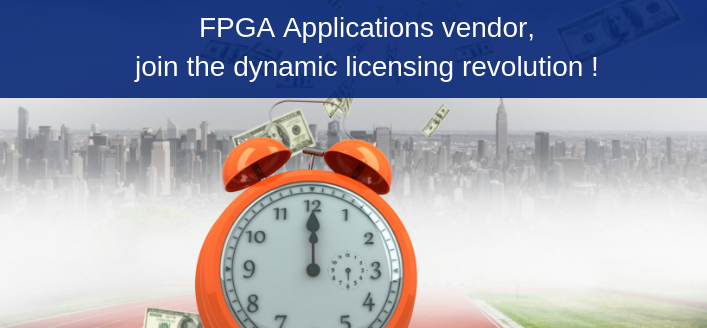 FPGA Applications vendor, join the dynamic licensing revolution!