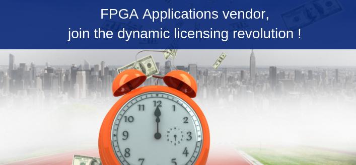 FPGA Applications vendor, join the dynamic licensing revolution!